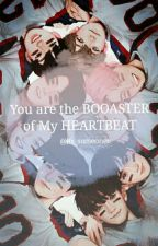 YOU ARE THE BOOASTER OF MY HEARTBEAT [COMPLETED] by its_someonee