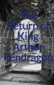 The Return of King Arthur Pendragon by Gymstar1