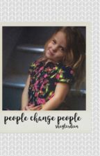 People Change People by shaytardian