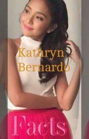 Kathryn Bernardo Facts by -LeiLeiLoves-