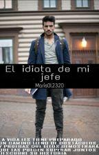 El Idiota De Mi Jefe by Maris0l2320