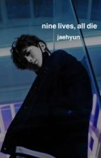 nine lives, all die ; nct jaehyun by pettyphile