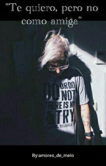 Te Quiero, Pero No Como Amiga (Melepe)