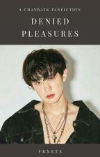 Denied Pleasures | C H A N B A E K✔️ by frxste
