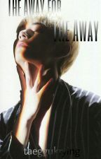《The Away For The Away》 TaeKook by Taeggukrying