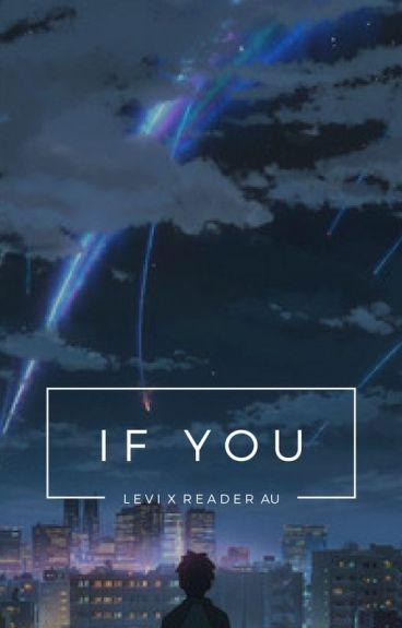 If You    LEVI X READER    Modern AU     (BOOK 1)