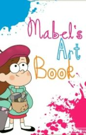 Mabel's Art Book by Mabel_Shooting_Star
