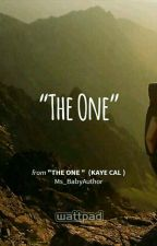 """The one ""  (Kaye Cal ) by Ms_BabyAuthor"