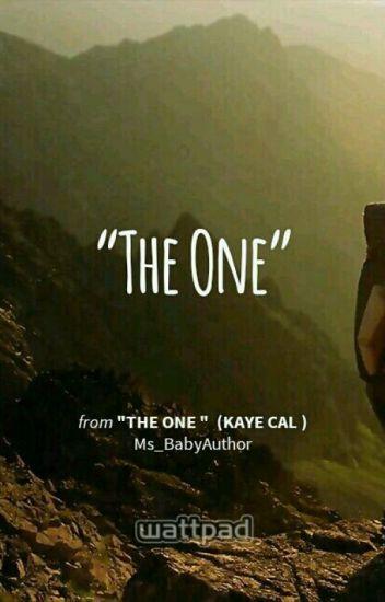 """The one ""  (Kaye Cal )"