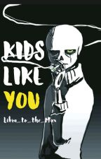 Kids Like You ~ (Gaster! Sans x Abused! Fem! Reader) by Libra_to_the_Max