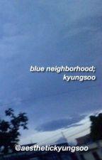blue neighborhood;kyungsoo  by aesthetickyungsoo