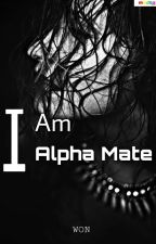 I Am Alpha Mate(Proses Revisi) by RCKCB0712