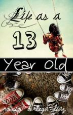 Life As a 13 Year Old by rociosmiles