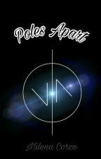 Poles Apart [Polos Opuestos] by Milee210998
