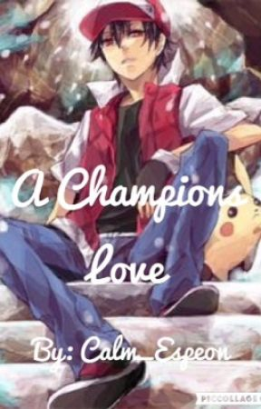 A Champions Love (Red x Reader) by Calm_Espeon