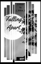 Falling Apart (#Wattys2017) by 1_Willow_3