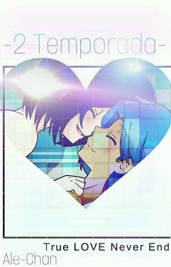 """""""True LOVE Never End""""  -Segunda Temporada- [FINALIZADA]"""