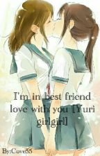 I'm in best friend love with you [Yuri girl×girl] by Cove55