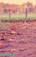 Kidnapped By Who?! by MrOreo42