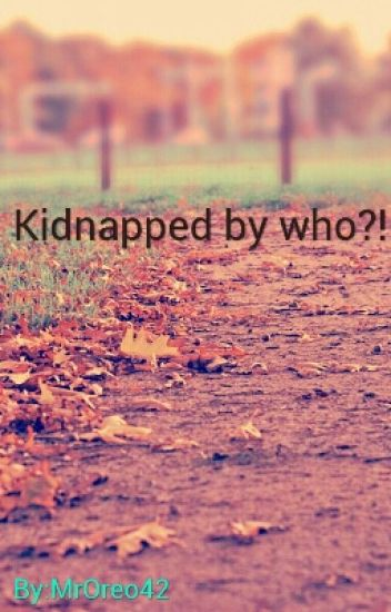 Kidnapped By Who?!