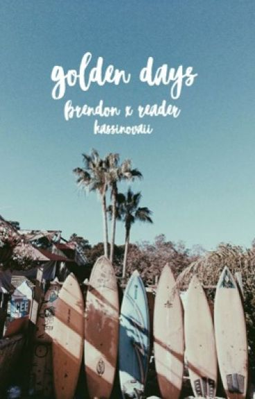 Golden Days // Brendon Urie x Reader //