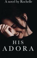 His Adora |✔| by brightlights101