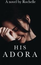 His Adora |✔| by brightlights101