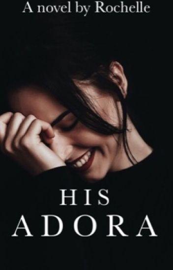 His Adora  ✔ 