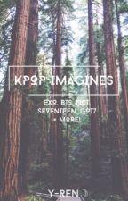 Kpop Imagines☽ by kpopjuice