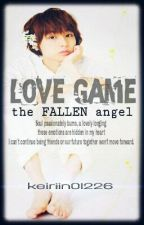Love Game | The fallen Angel (Complete) by Keiriin01226