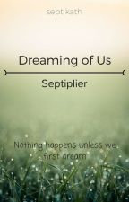 Dreaming of Us | Septiplier by LaFabKat