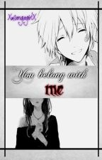 You belong with me (yandere boy x reader) by XmangagirlX