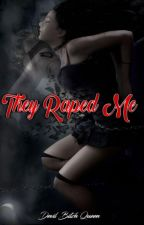 They Raped Me (On Going) by DevilBitchQueen