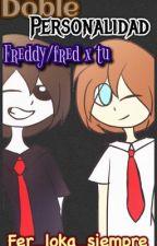 Doble personalidad (#FNAFHS) (freddy/fred x tu) by Fer_loka_siempre