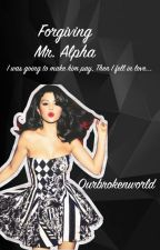 Forgiving Mr. Alpha by Ourbrokenworld