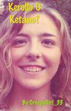 Kerollo O Ketano?La Decisione Di Martina by CreepyGirl_33