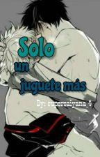Solo Un Juguete Mas (Hard Yaoi) by supersaiyana_4