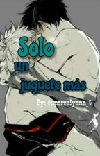 Solo Un Juguete Más (Hard Yaoi) by supersaiyana_4