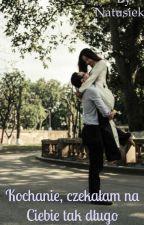 Kochanie czekałam na Ciebie tak długo by Natusiek14