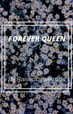 Forever Queen by raisedbyweirdos