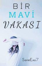 BİR MAVİ VAKASI (DÜZENLENİYOR) by SoneExo7