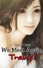 We Meet Again, Travis? by MsRima