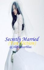 HAPPiLY MARRiED(Secretly Married Fan Fiction) by theforeverblue