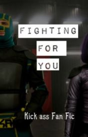 Fighting for you (Hit girl and Kick Ass love story) by unicorninyourbed