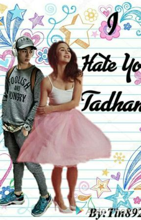 I HATE YOU TADHANA (COMPLETED) by tin8921