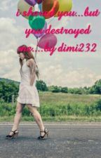Σε Έσωσα...αλλά Εσυ Με Κατεστρεψες. by dimi232