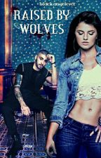 Raised By Wolves || Z.M (✔) by blackangelever