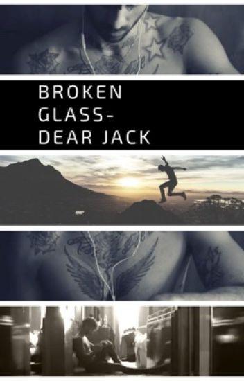Broken glass-Dear Jack