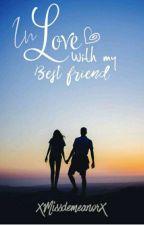In Love With My Best Friend♡♡ by Kristen_1999