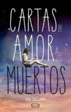 Cartas De Amor A Los Muertos- Ava Dellaira by Princess_destroyed19